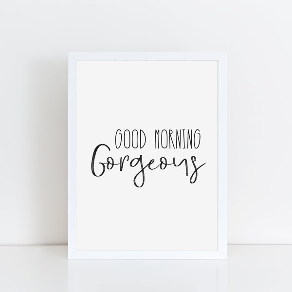 Good Morning Gorgeous, Funny Valentines Gift, Bathroom Print/Poster