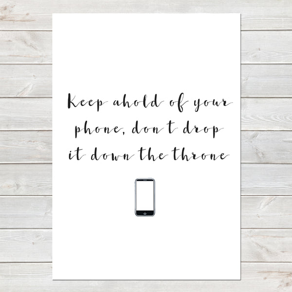 Keep Ahold of your Phone, Funny Home Gift, Bathroom Print/Poster A4 or A3