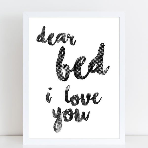 Dear Bed I Love You, Funny Home Gift, Bedroom Print/Poster A3 or A4