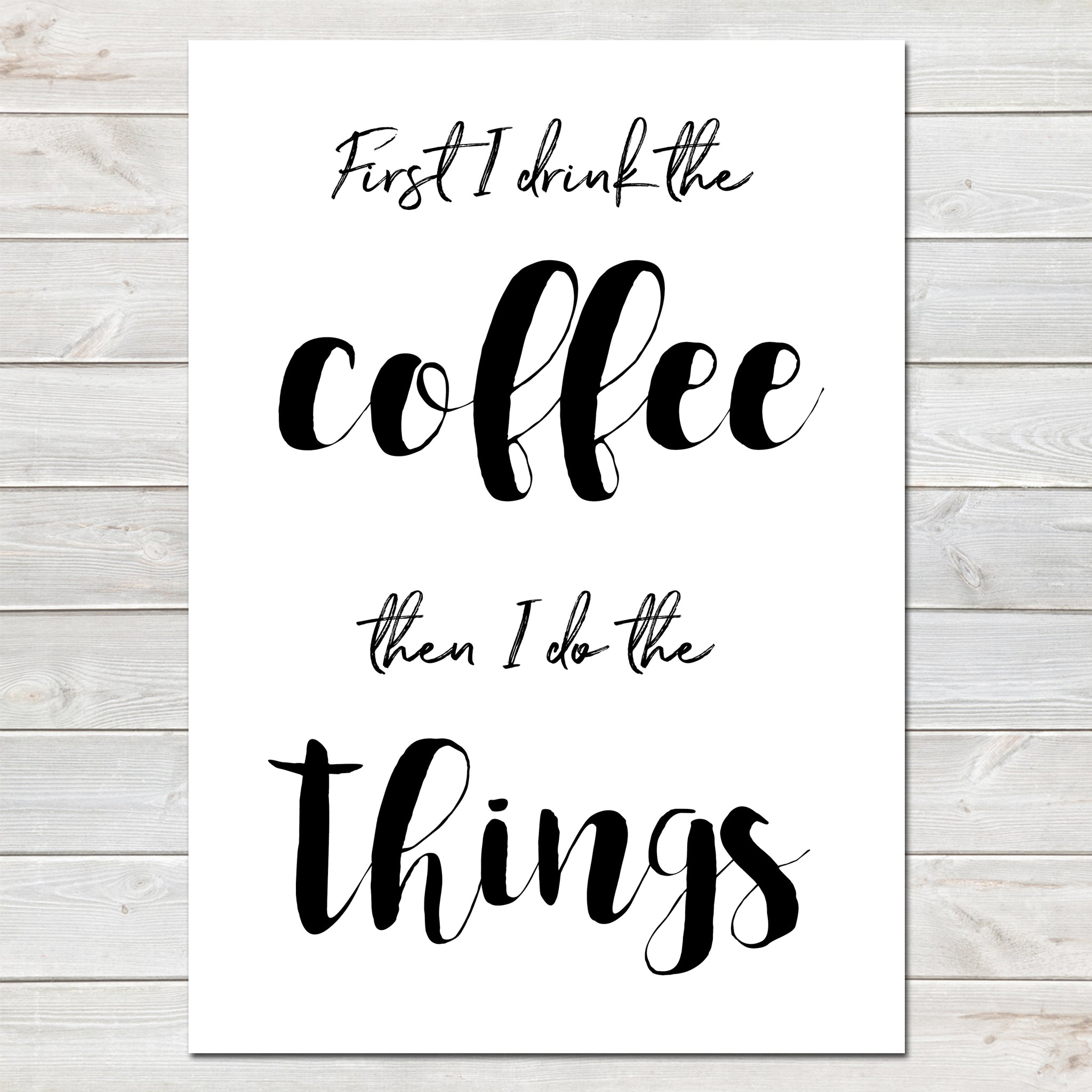 First I Drink the Coffee, Then I Do The Things, Fun Office Print, Home Decor