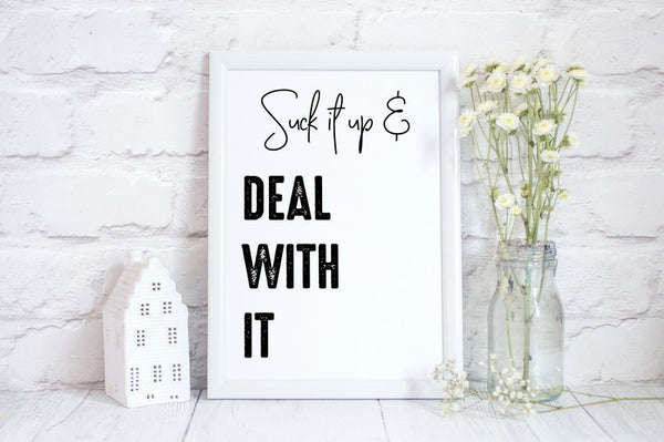 Suck It Up and Deal With It, Fun Office or Home Print, Wall Art Gift