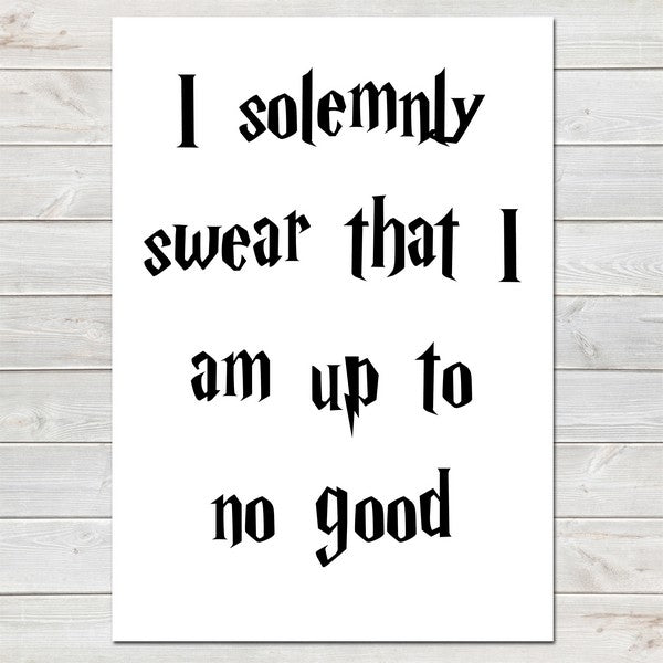 I Solemnly Swear That I Am Up To No Good, Home Decor, Fun Bedroom Print