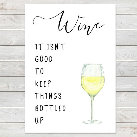 White Wine It Isn't Good to Keep Things Bottled Up, Fun Home Gift, Kitchen Print