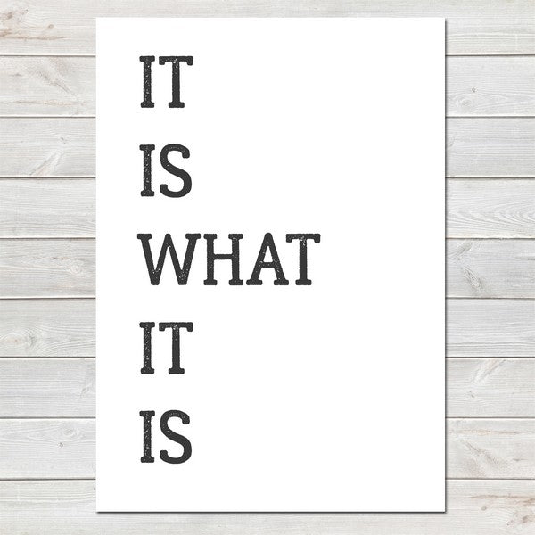 It Is What It Is, Fun Print, Wall Decor for Home