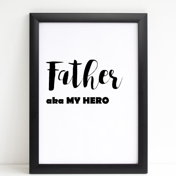 Fathers Day Print 'Father aka My Hero' Fun Poster Gift for Dad, A4 or A3, Framed Available