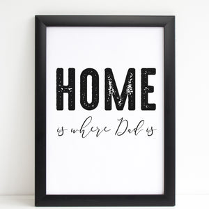 Fathers Day Print 'Home is Where Dad is' Poster Gift for Him