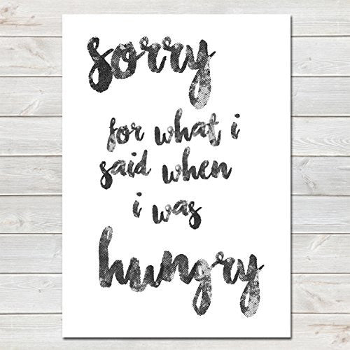 Sorry For What I Said When I Was Hungry, Funny Home Gift, Kitchen Print / Poster, Customisable