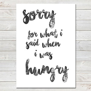 Sorry For What I Said When I Was Hungry, Funny Home Gift, Kitchen Print / Poster, Customisable- A4