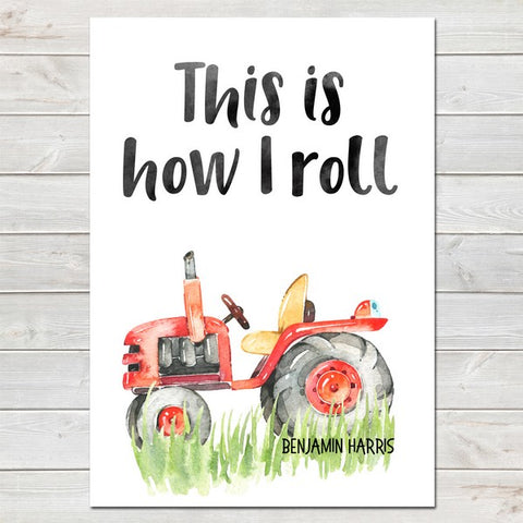 Tractor This is How I Roll Bedroom Print/Personalised Farm Nursery Decor A4