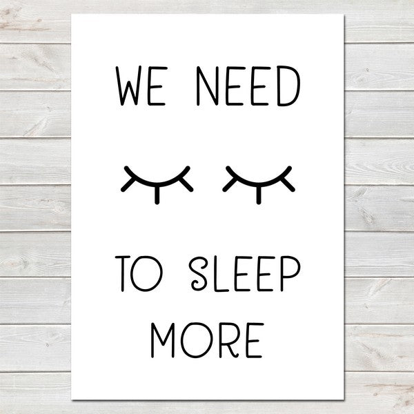We Need To Sleep More, Funny Home Decor Print Gift