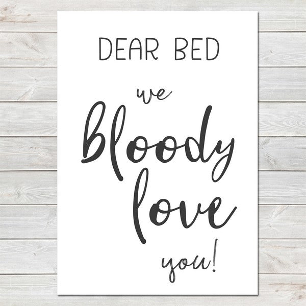 Dear Bed We Bloody Love You, Fun Poster Bedroom Gift