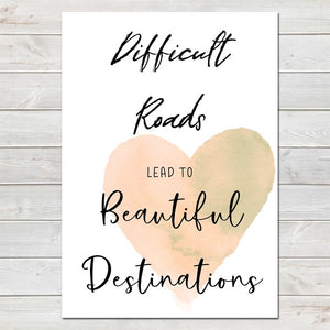 Difficult Roads Lead To Beautiful Destinations, Inspirational Quote Print A4