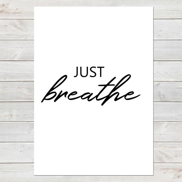 Just Breathe, Inspirational, Motivational Quote Print