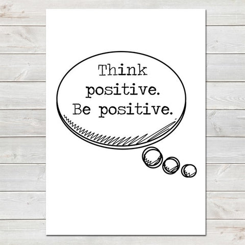Think Positive Be Positive, Inspirational, Motivational Quote Print A4