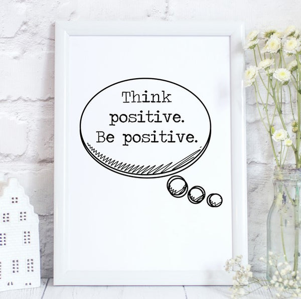 Think Positive Be Positive, Inspirational, Motivational Quote Print