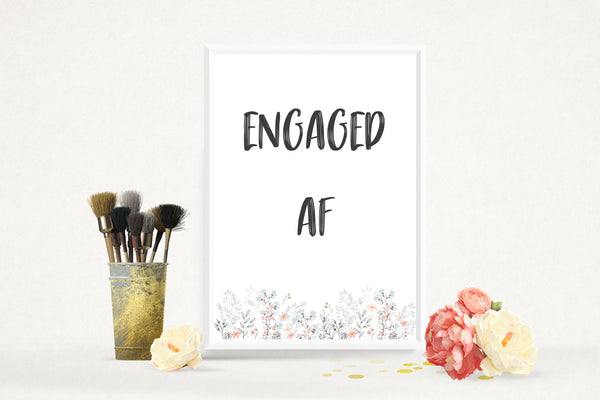 Engagement Party Engaged AF (As F***) Flowery Pastel Poster / Photo Prop / Sign