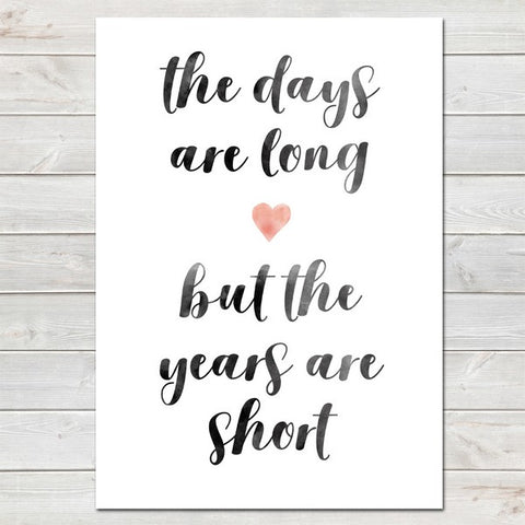 Days Are Long Years Are Short Sentimental Newborn Baby Print A4