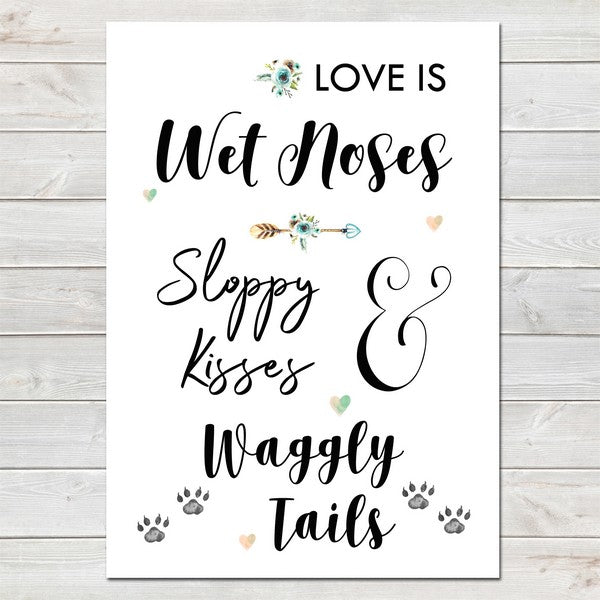 Dog Print, Love is Wet Noses, Waggly Tails, Lovely Fur Baby Pet Quote