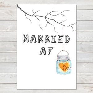 Wedding Party Married AF (As F***) Mason Jar, Funny Tree Poster / Photo Prop / Sign- A4