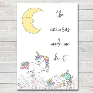 Unicorns Made Me Do It, Fun Bedroom Print / Personalised Nursery Decor