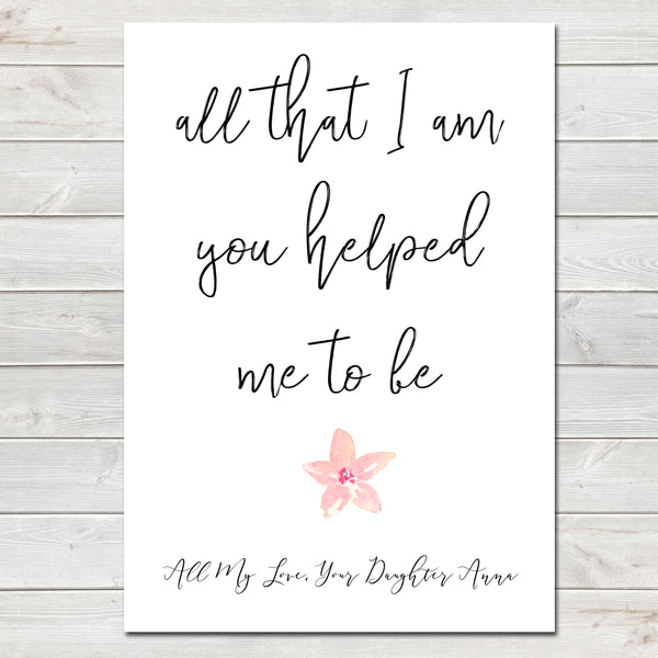 Mothers Day Print 'All that I am you helped me' Quote, Personalised Poster Gift