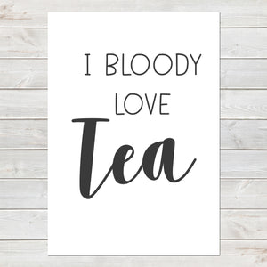 I Bloody Love Tea, Fun Print, Wall Decor for Home / Kitchen