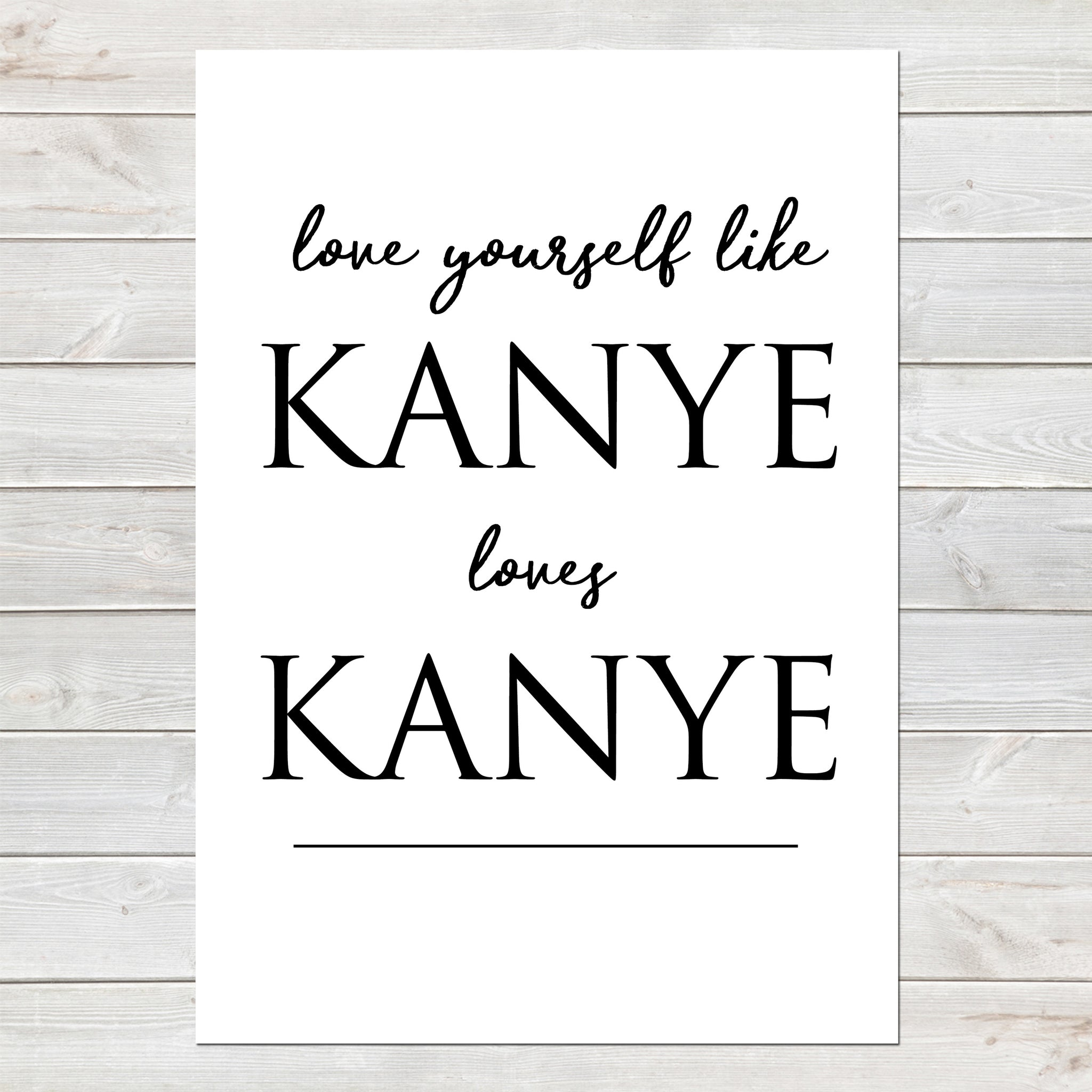 Love Yourself Like Kanye Funny Print, Motivational Quote, Fun Gift A4 or A3