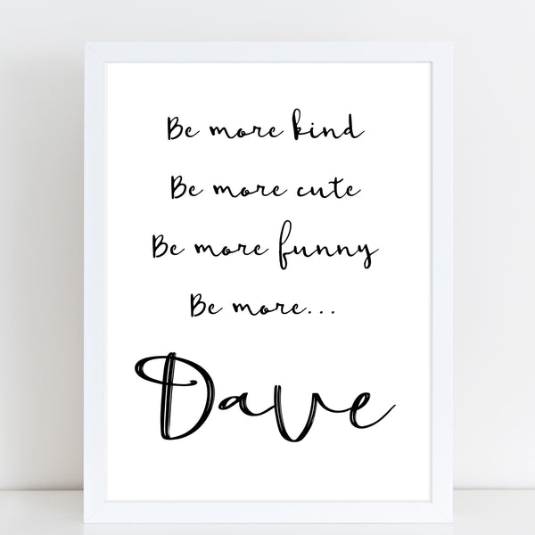 Fathers Day Print 'Be More ' Fun Personalised Poster Gift for Him