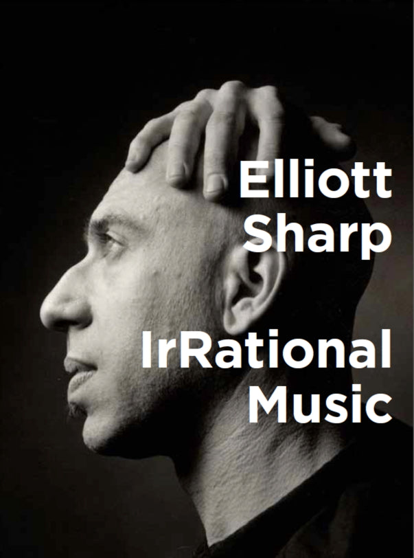 Elliott Sharp IrRational Music Reading & Performance @ TR Crandall Guitars May 22nd