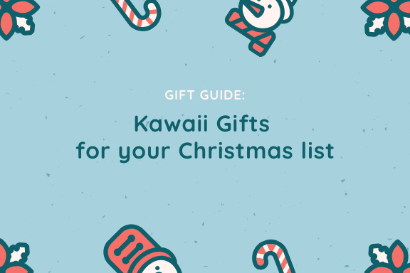 Gift Guide: Kawaii Gifts for your Christmas list