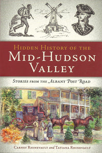 Hidden History of the Mid-Hudson Valley: Stories from the Albany Post Road