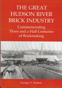 The Great Hudson River Brick Industry: Commemorating Three and a Half Centuries of Brickmaking