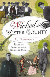 Wicked Ulster County: Tales of Desperadoes, Gangs & More Paperback