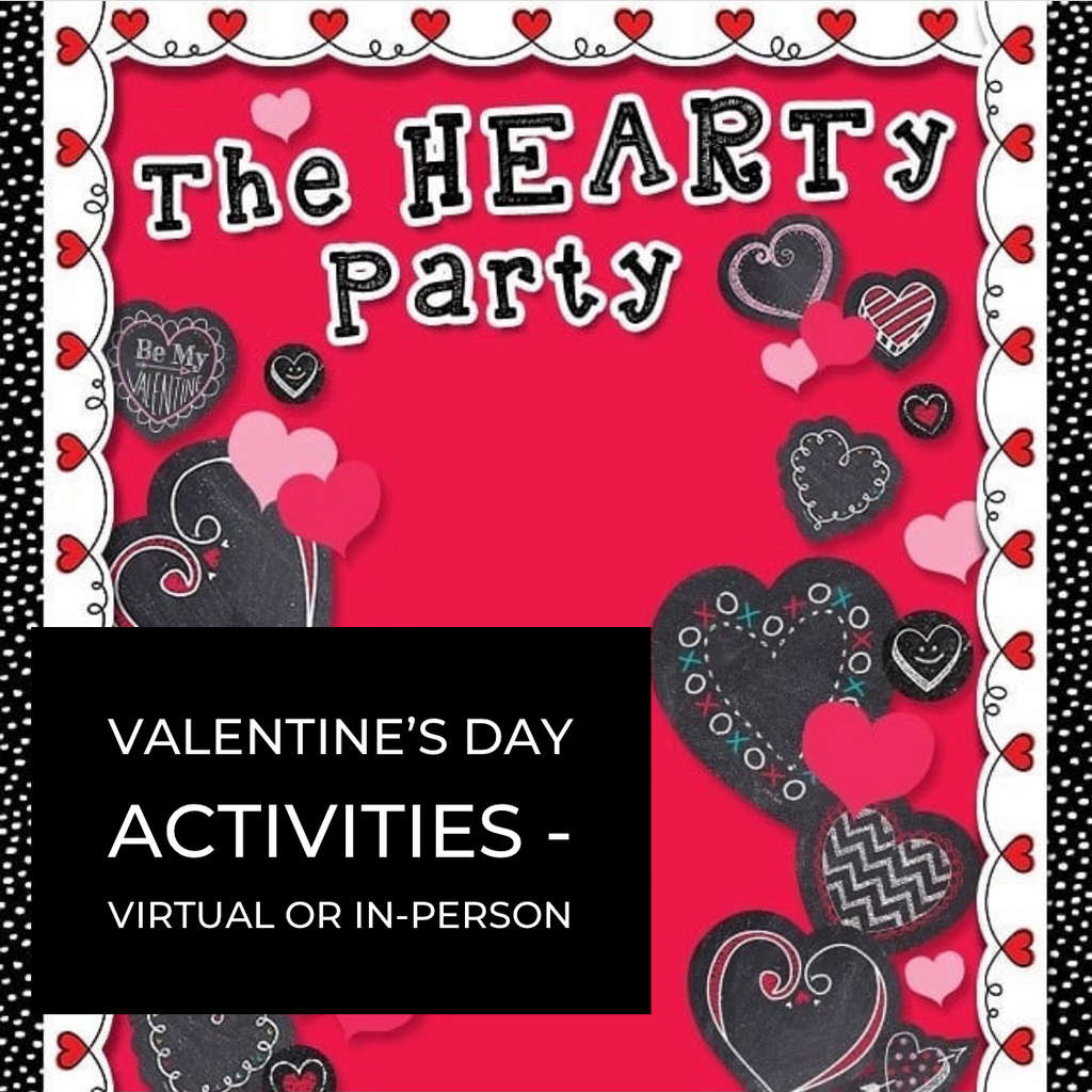 Valentine's Day Activities - Virtual or In-Person!