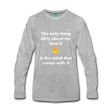 My Beard Ain't Dirty Long Sleeve - heather gray