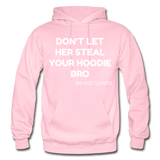 Don't Let Her Steal Your Hoodie Bro - light pink