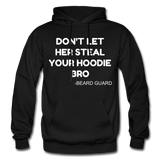 Don't Let Her Steal Your Hoodie Bro - black