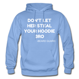 Don't Let Her Steal Your Hoodie Bro - carolina blue