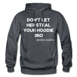 Don't Let Her Steal Your Hoodie Bro - charcoal gray