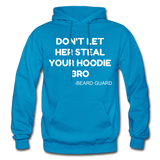 Don't Let Her Steal Your Hoodie Bro - turquoise