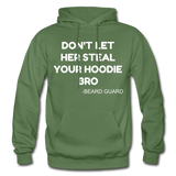 Don't Let Her Steal Your Hoodie Bro - military green