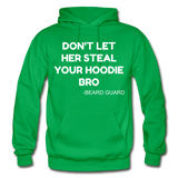 Don't Let Her Steal Your Hoodie Bro - kelly green