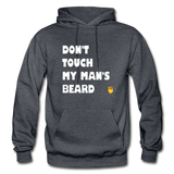 Don't Touch My Man's Beard Hoodie - charcoal gray