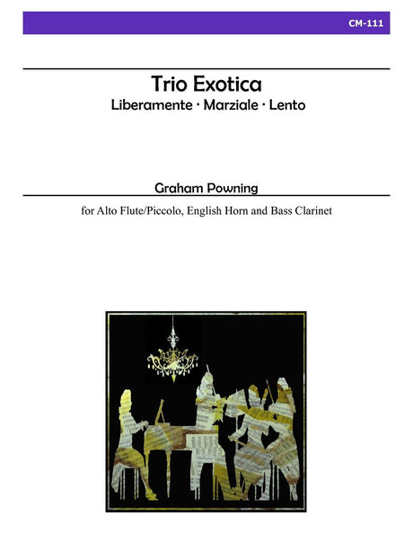 Powning - Trio Exotica for Alto Flute/Piccolo, English Horn and Bass Clarinet - CM111