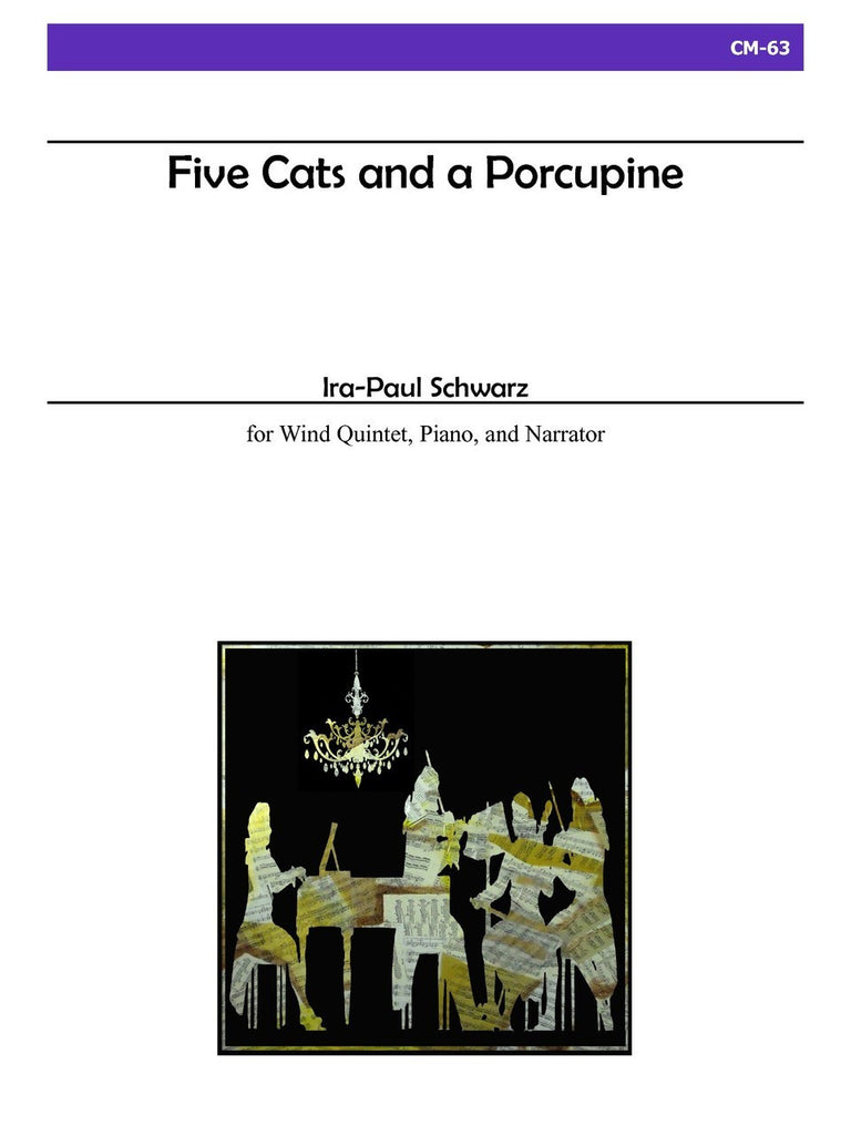 Schwarz - Five Cats and a Porcupine for Wind Quintet, Piano and Narrator - CM63