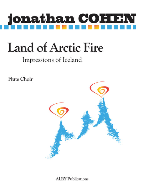 Cohen - Land of Arctic Fire for Flute Choir - FC491