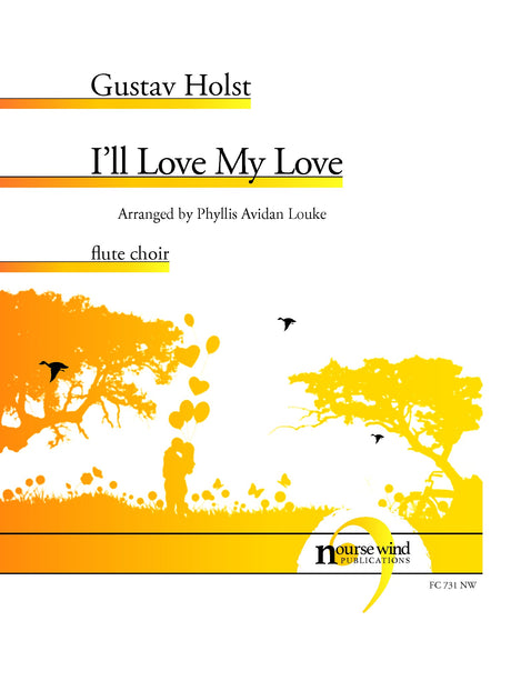 Holst (arr. Louke) - I'll Love My Love for Flute Choir - FC731NW