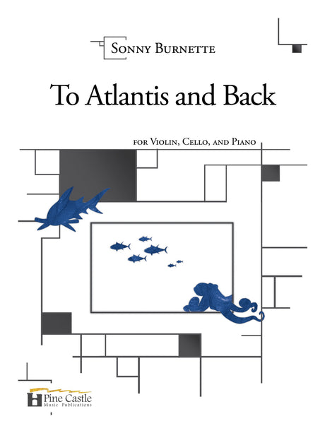 Burnette - To Atlantis and Back for Violin, Cello, and Piano - PCMP103