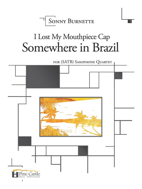 Burnette - I Left My Mouthpiece Cap Somewhere in Brazil for Saxophone Quartet (SATB) - PCMP114