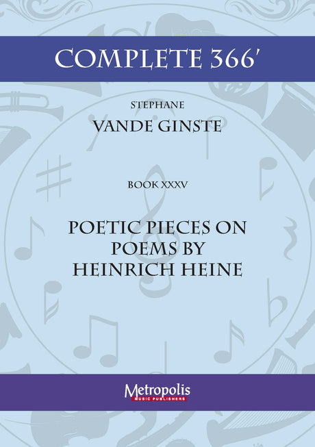 Vande Ginste - Complete 366' - Book 35: Poetic Pieces - Poems by Heinrich Heine for Piano Solo - PN7424EM